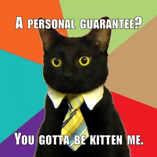 "Business Cat with the caption ""A Personal Guarantee? You gotta be kitten me."""