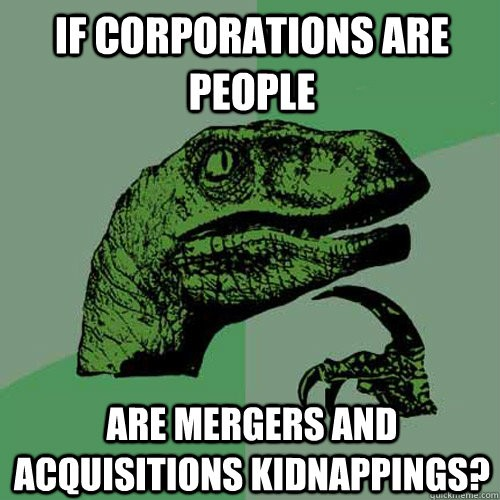 Meme of pensive raptor asking if corporations are people, then are mergers considered kidnappings?