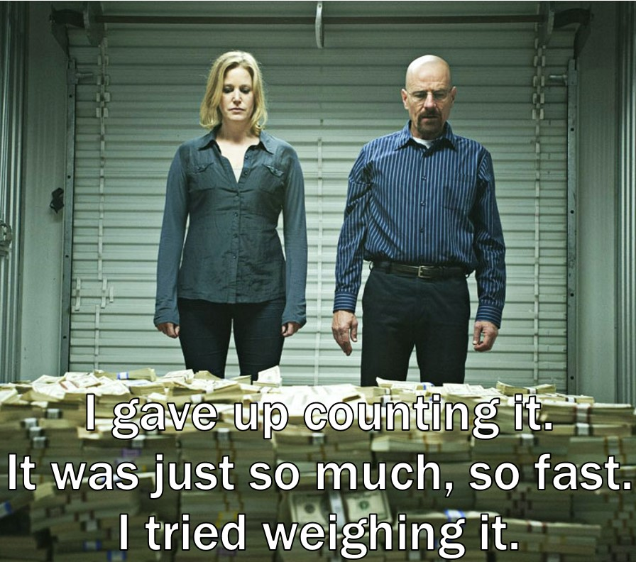 "Photo of Walter and Sklyer White of Breaking Bad staring at a pile of money with the quote ""I gave up counting it. It was just so much, so fast. I tried weighing it."""