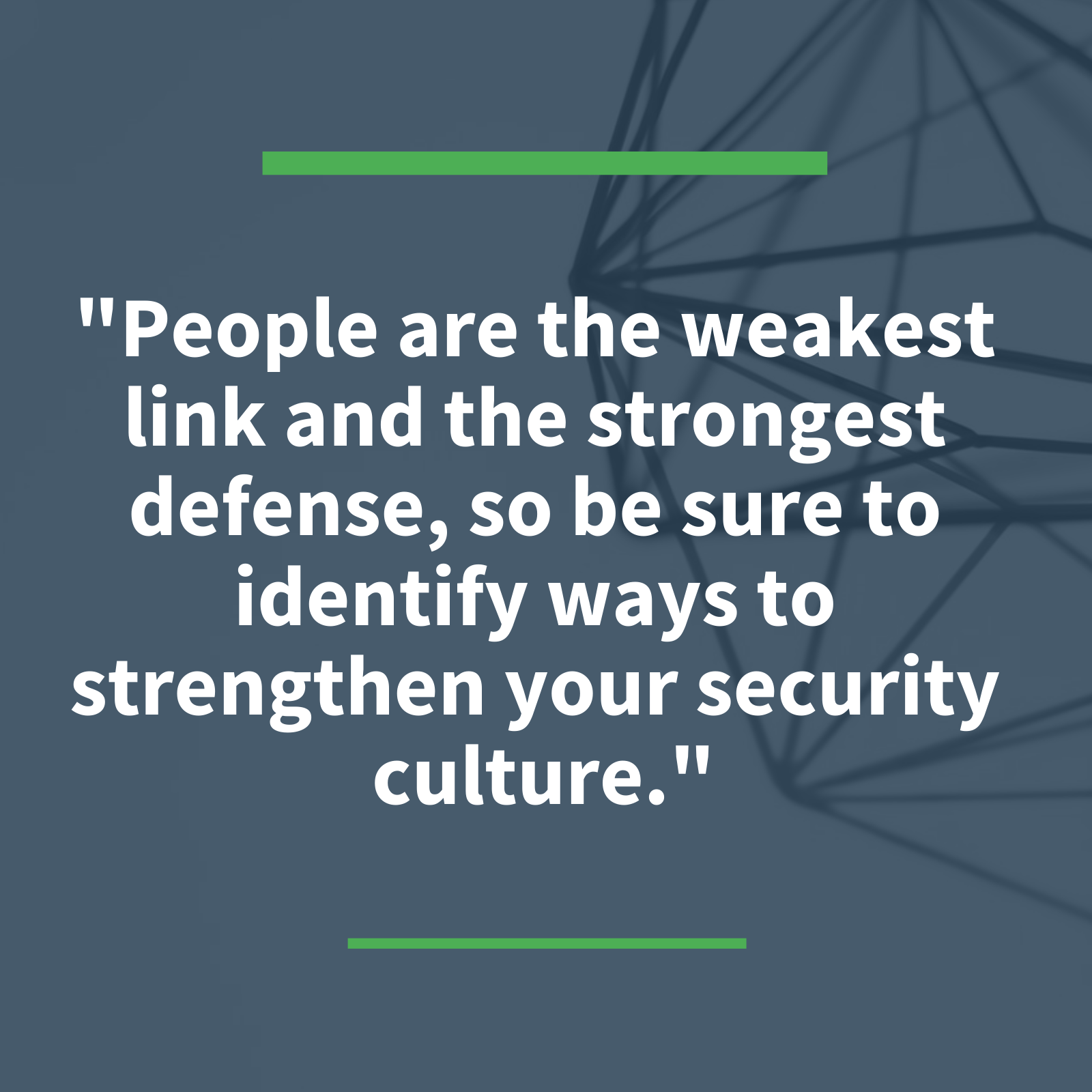 """People are the weakest link and the strongest defense..."""