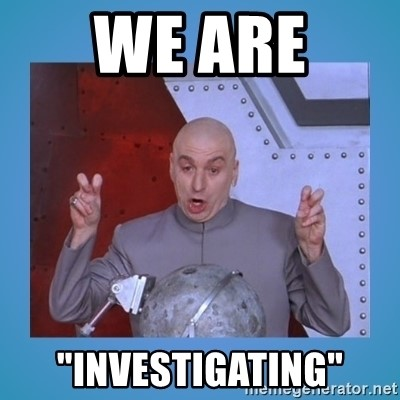"Dr. Evil from Austin Powers provides air quotes while saying: ""We are investigating."""
